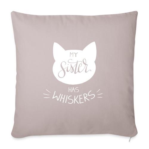 My sister has whiskers n°1 - Sofakissen mit Füllung 44 x 44 cm
