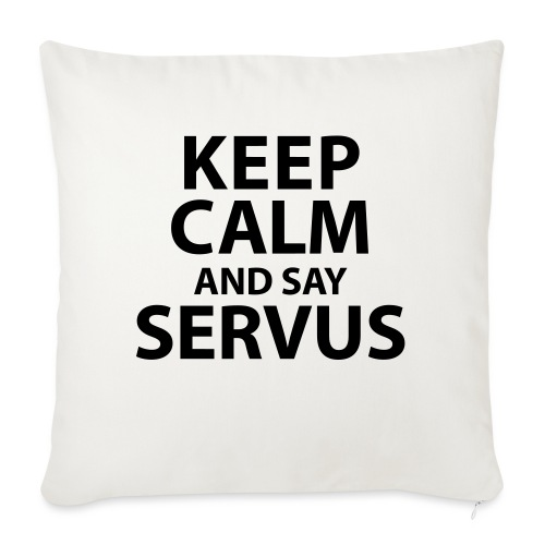 Keep calm and say Servus - Sofakissen mit Füllung 44 x 44 cm