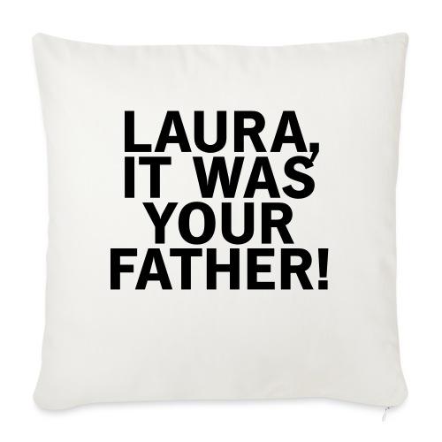 Laura it was your father - Sofakissen mit Füllung 44 x 44 cm