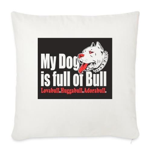 My Dog is full of Bull - Poduszka na kanapę z wkładem 44 x 44 cm