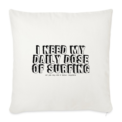 I NEED MY DAILY DOSE OF SURFING (Comic, black) - Sofakissen mit Füllung 44 x 44 cm