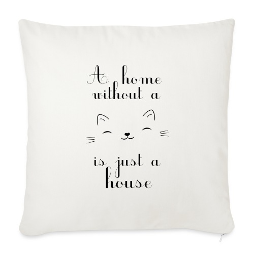 A home without a cat is just a house - Sofakissen mit Füllung 44 x 44 cm