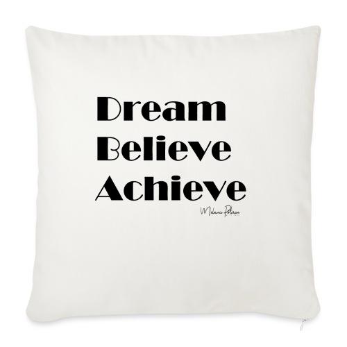 DREAM BELIEVE ACHIEVE - Coussin et housse de 45 x 45 cm