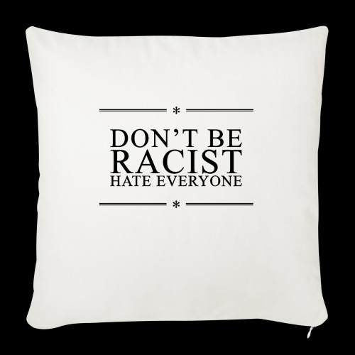 Don't Be Racist (black) - Sofa pillow with filling 45cm x 45cm