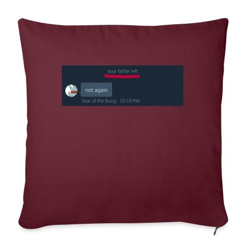 Your Father Left ..... (MEME LINE) - Sofa pillow with filling 45cm x 45cm