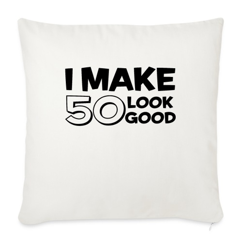 I MAKE 50 LOOK GOOD! - Sofa pillow with filling 45cm x 45cm