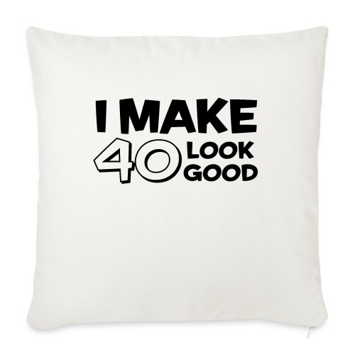 I MAKE 40 LOOK GOOD - Sofa pillow with filling 45cm x 45cm