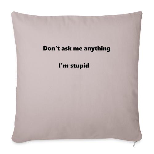 I'm stupid - Sohvatyynyt täytteellä 44 x 44 cm