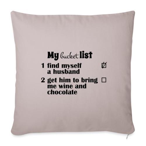 My bucket list, husband bring wine and chocolate - Sohvatyynyt täytteellä 44 x 44 cm