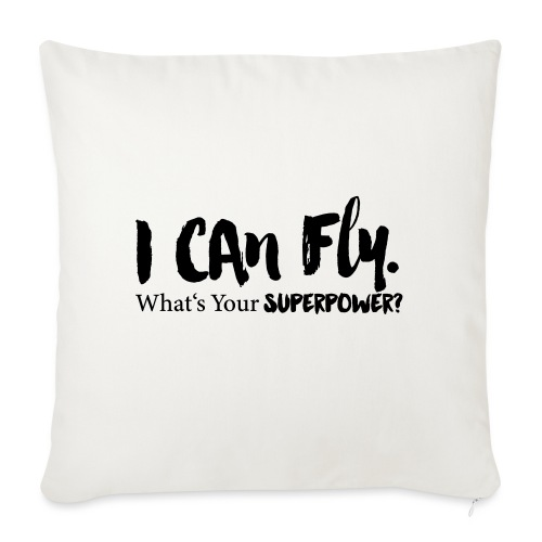 I can fly. Waht's your superpower? - Sofakissen mit Füllung 44 x 44 cm
