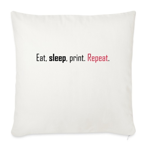 Eat, sleep, print. Repeat. - Sofa pillow with filling 45cm x 45cm