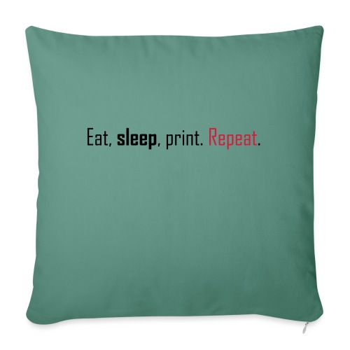 Eat, sleep, print. Repeat. - Sofa pillow with filling 45cm x 45cm