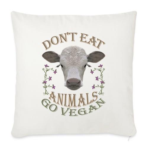 DON'T EAT ANIMALS - Sofakissen mit Füllung 44 x 44 cm