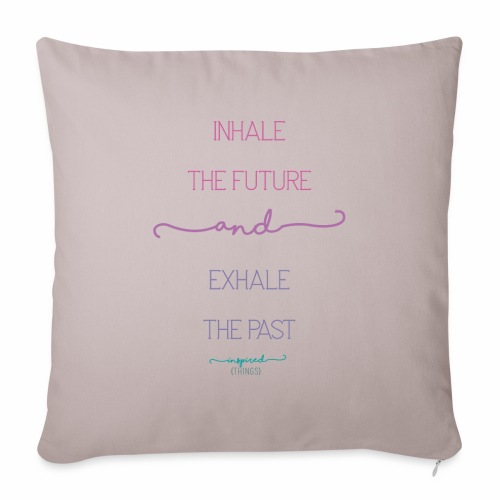 Inhale the Future and Exhale the Past - Sofa pillow with filling 45cm x 45cm