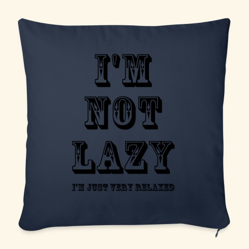 I'm not lazy, I'm just very relaxed. - Sofa pillow with filling 45cm x 45cm