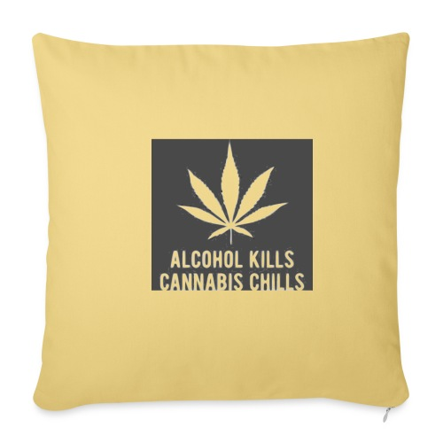 Alcohol Kills, Cannabis Chills - Sofa pillow with filling 45cm x 45cm