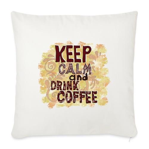 Keep Calm and Drink Coffee - Sofakissen mit Füllung 44 x 44 cm