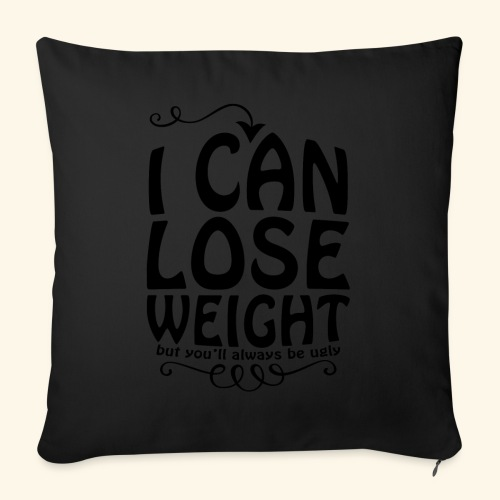 I can lose weight, but you'll always be ugly. - Sofa pillow with filling 45cm x 45cm