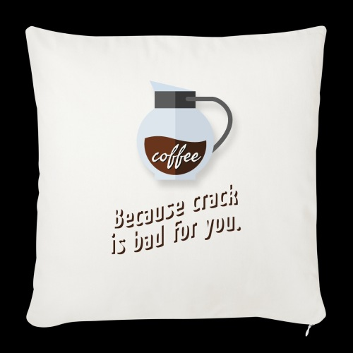 Coffee – because crack is bad for you - Sofakissen mit Füllung 44 x 44 cm
