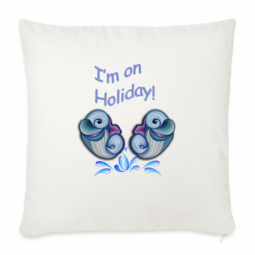 I'm on holliday - Sofa pillow with filling 45cm x 45cm