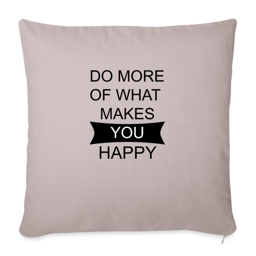 Do more of what makes you happy - Sofakissen mit Füllung 44 x 44 cm