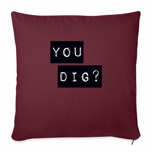 You Dig - Sofa pillow with filling 45cm x 45cm