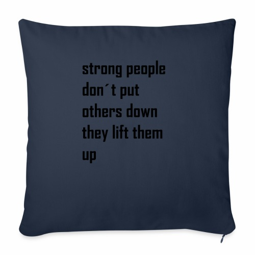 strong people don't put others down they lift them - Bankkussen met vulling 44 x 44 cm