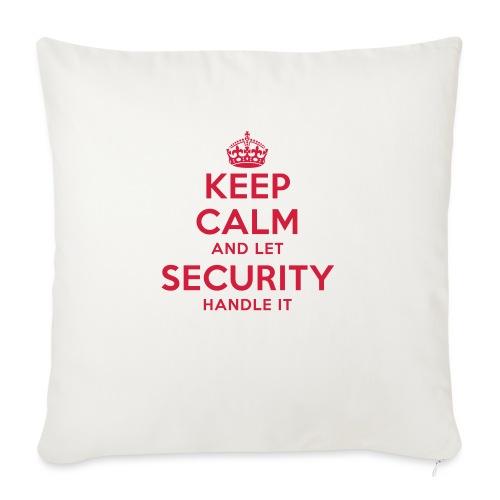keep calm and let security handle it - Sofakissen mit Füllung 44 x 44 cm
