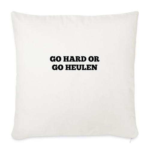 Go Hard or Go Heulen - Sofakissen mit Füllung 44 x 44 cm