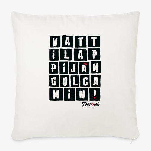 Vattila Ppijà Ngul Camin! - Cuscino da divano 44 x 44 cm con riempimento