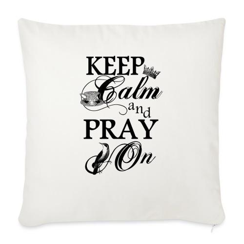 keep calm and pray on - Sofakissen mit Füllung 44 x 44 cm