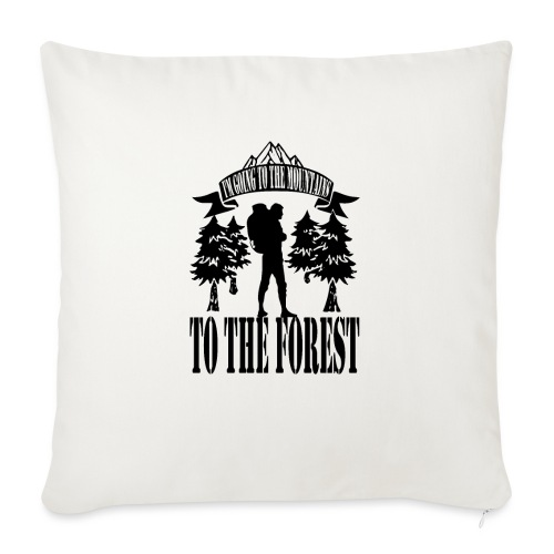 I m going to the mountains to the forest - Sofa pillow with filling 45cm x 45cm