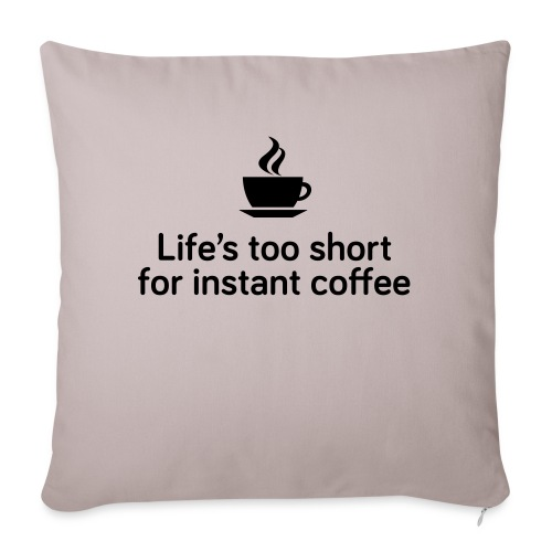 Life's too short for instant coffee - large - Sofa pillow with filling 45cm x 45cm