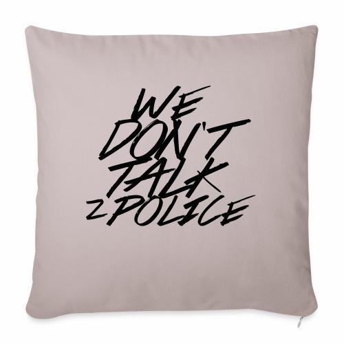 dont talk to police - Sofakissen mit Füllung 44 x 44 cm