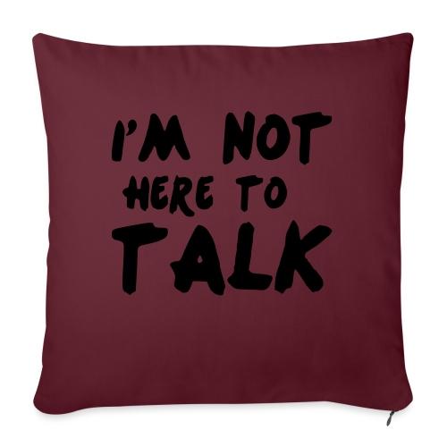 Im Not Here To Talk - Sofakissen mit Füllung 44 x 44 cm