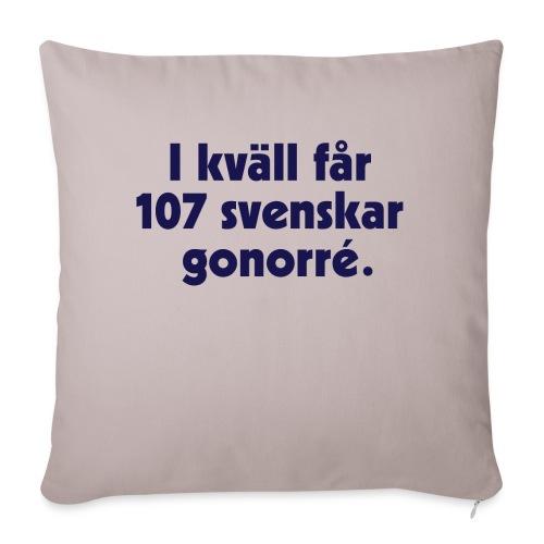 I kväll får 107 svenskar gonorré - Soffkudde med stoppning 44 x 44 cm