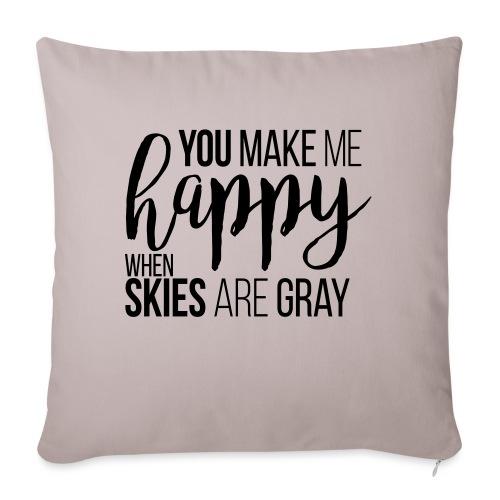 You make me happy when skies are gray - Sofakissen mit Füllung 44 x 44 cm