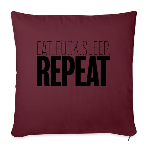 Eat Fuck sleep repeat - Coussin et housse de 45 x 45 cm