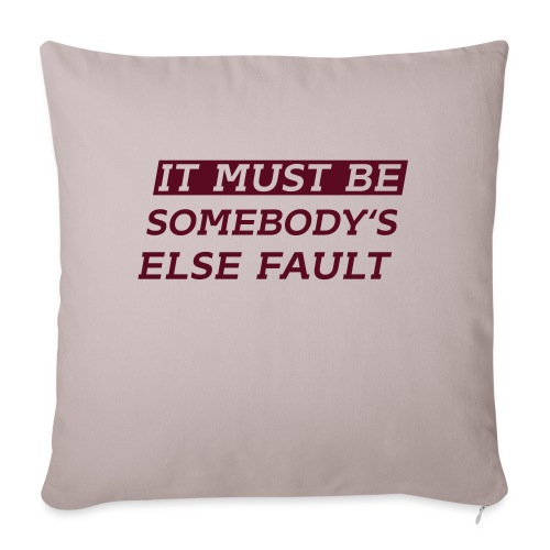 It must be somebody else fault - Sofakissen mit Füllung 44 x 44 cm