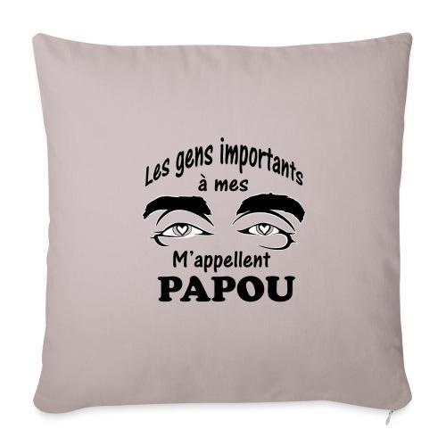 Les gens importants à mes yeux m'appellent PAPOU - Coussin et housse de 45 x 45 cm