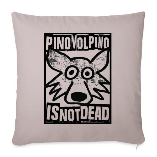 Pino Volpino is not Dead - Cuscino da divano 44 x 44 cm con riempimento