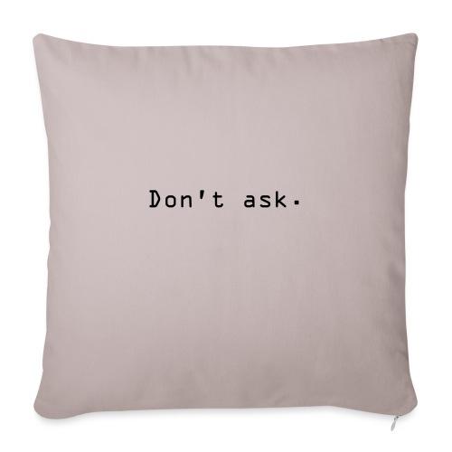 Don't ask. - Sofapute med fylling 44 x 44 cm