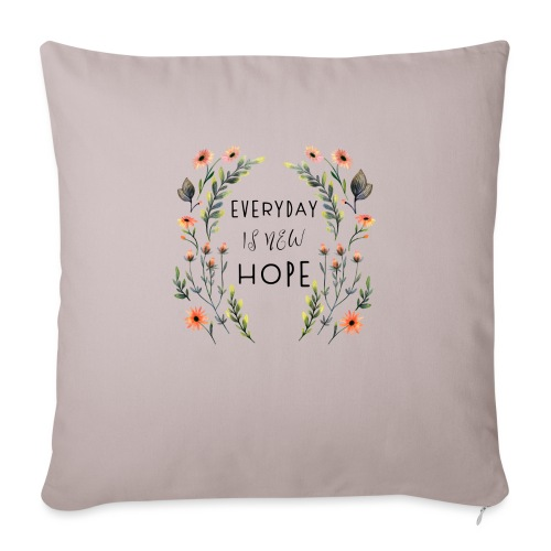 EVERY DAY NEW HOPE - Sofa pillow with filling 45cm x 45cm