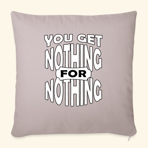 You get nothing for nothing - Sofa pillow with filling 45cm x 45cm