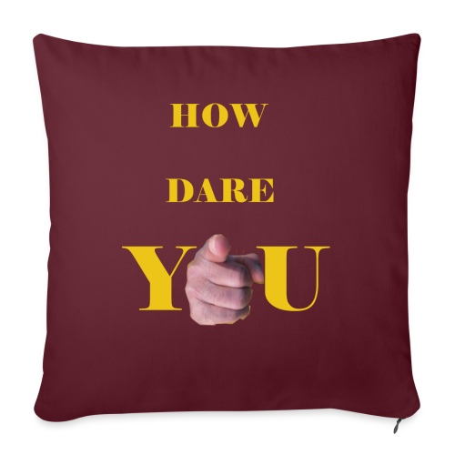 How dare you - Sofa pillow with filling 45cm x 45cm