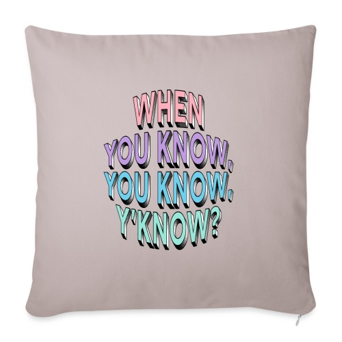 When you know, you know, y'know? - Sofa pillow with filling 45cm x 45cm