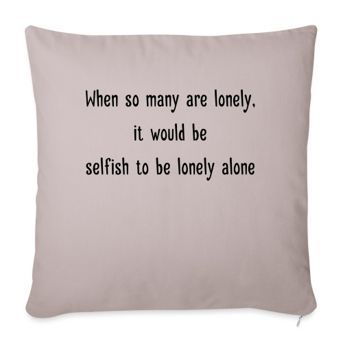Selfish to be lonely alone - Sohvatyynyt täytteellä 44 x 44 cm