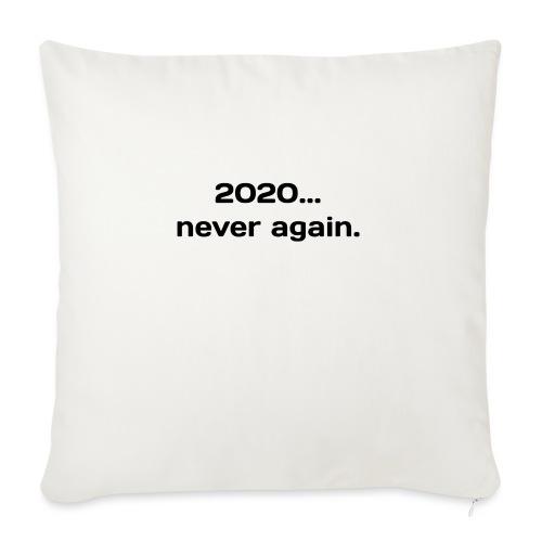 2020..never again - Sohvatyynyt täytteellä 44 x 44 cm