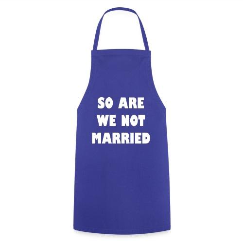 So are we not married - Keukenschort