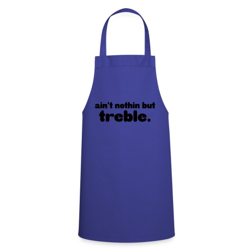 Ain't notin but treble - Cooking Apron